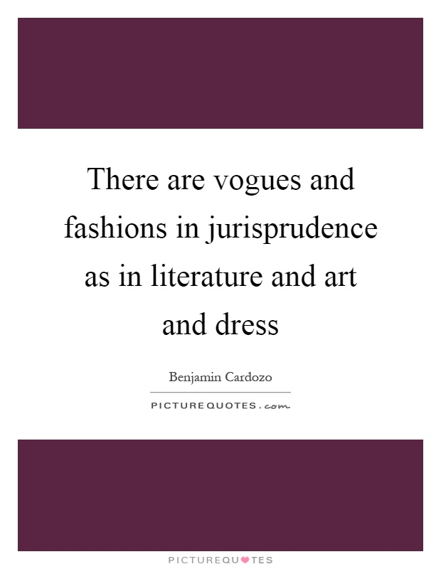 There are vogues and fashions in jurisprudence as in literature and art and dress Picture Quote #1