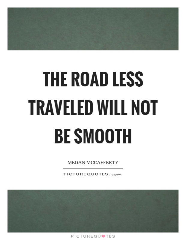 The road less traveled will not be smooth Picture Quote #1