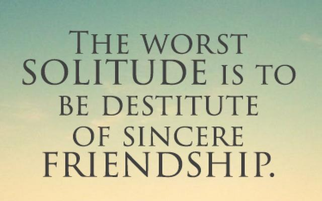 The worst solitude is to be destitute of sincere friendship Picture Quote #1