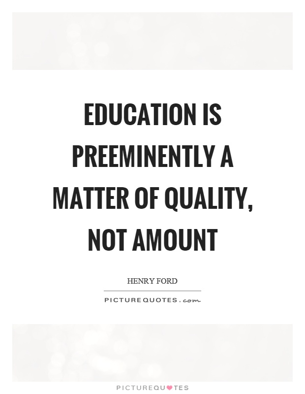 Education is preeminently a matter of quality, not amount Picture Quote #1