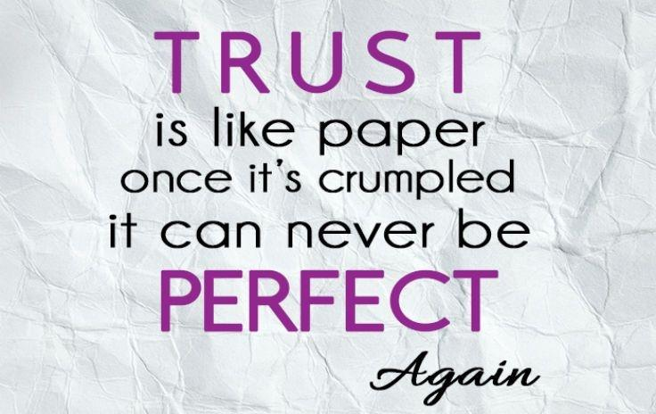 Trust is like paper. Once it's crumbled, it can never be perfect again Picture Quote #1