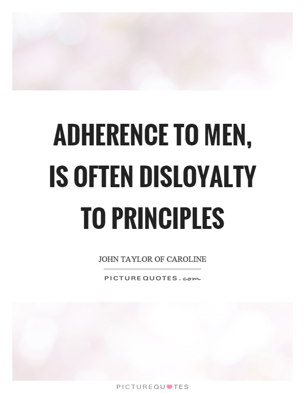 Adherence to men, is often disloyalty to principles Picture Quote #1