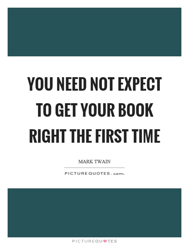 You need not expect to get your book right the first time Picture Quote #1
