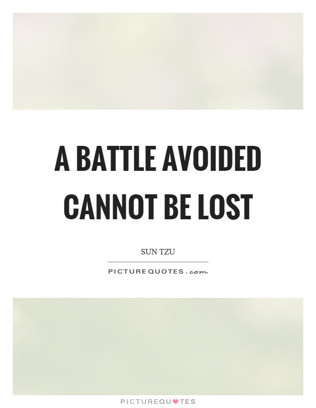 A battle avoided cannot be lost Picture Quote #1