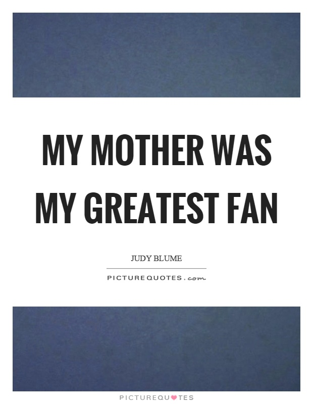 My mother was my greatest fan Picture Quote #1