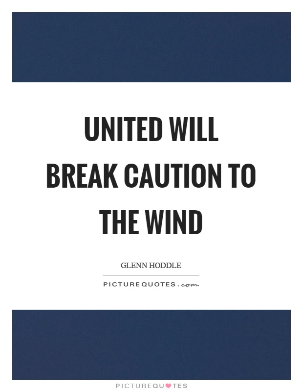 United will break caution to the wind Picture Quote #1