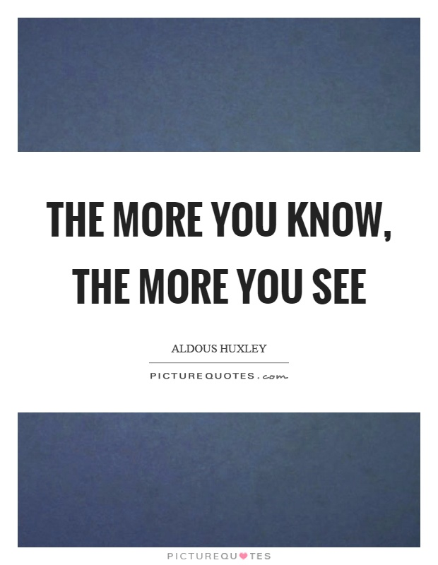 The more you know, the more you see Picture Quote #1