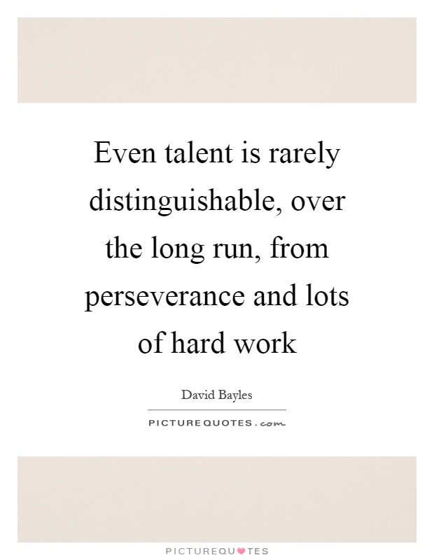 Hard Work And Perseverance Quotes: Even Talent Is Rarely Distinguishable, Over The Long Run