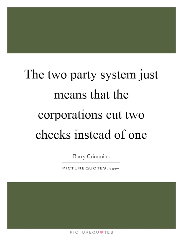 The two party system just means that the corporations cut two checks instead of one Picture Quote #1