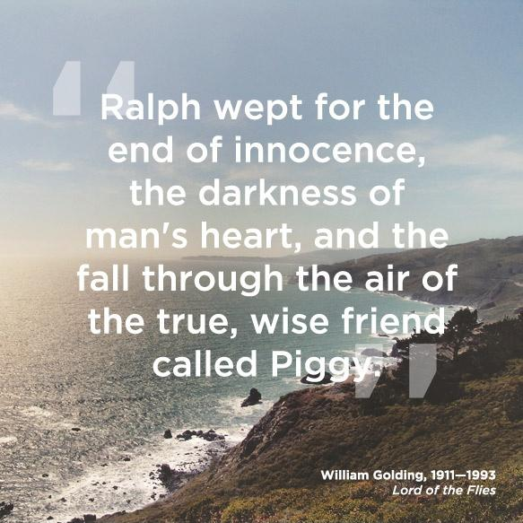 Ralph wept for the end of innocence, the darkness of man's heart, and the fall through the air of the true, wise friend called Piggy Picture Quote #1
