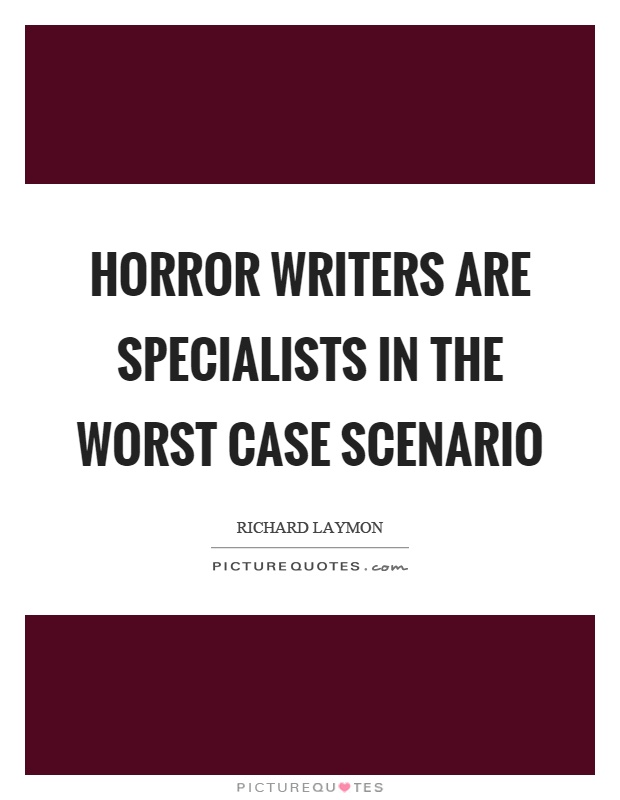 Horror writers are specialists in the worst case scenario Picture Quote #1