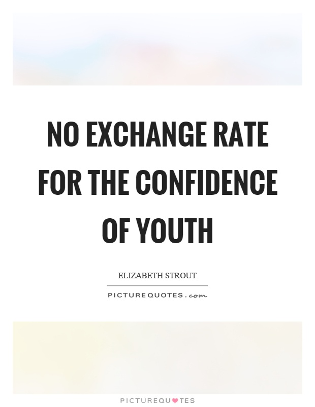 No exchange rate for the confidence of youth Picture Quote #1