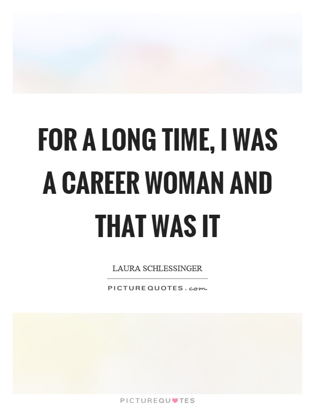 For a long time, I was a career woman and that was it Picture Quote #1