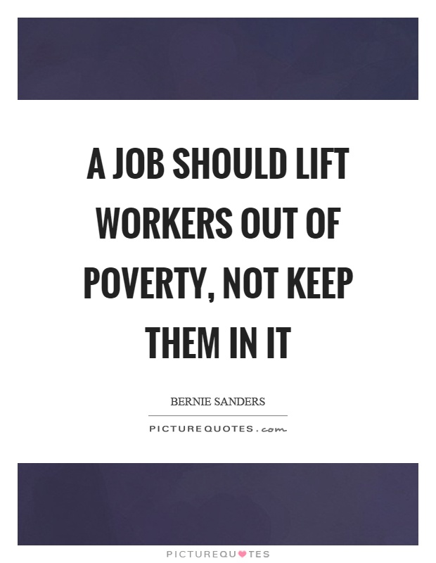 A job should lift workers out of poverty, not keep them in it Picture Quote #1