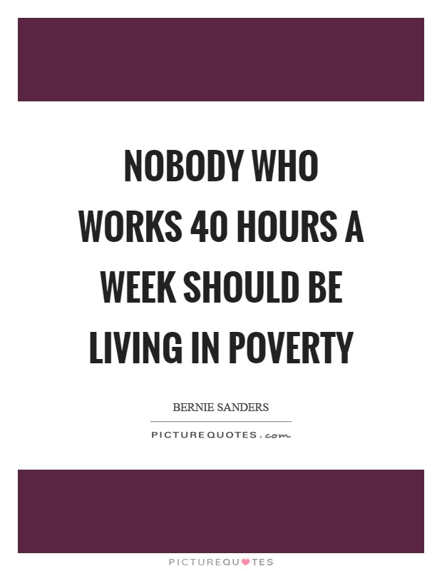 Nobody who works 40 hours a week should be living in poverty Picture Quote #1