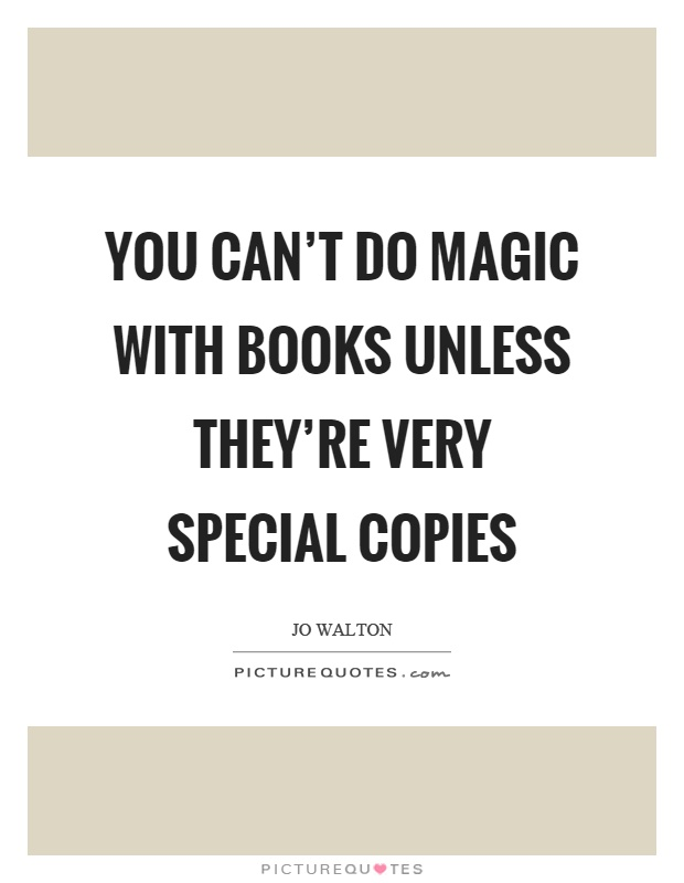You can't do magic with books unless they're very special copies Picture Quote #1