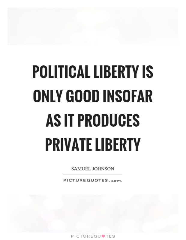 Political liberty is only good insofar as it produces private liberty Picture Quote #1