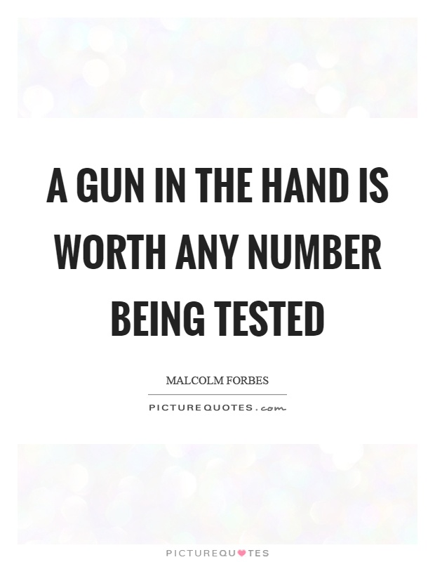 A gun in the hand is worth any number being tested Picture Quote #1