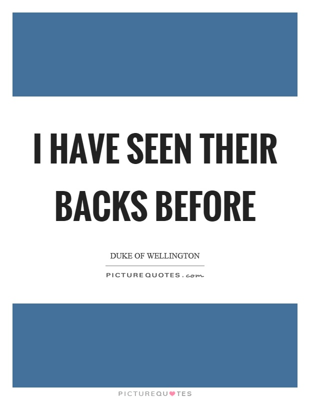 I have seen their backs before Picture Quote #1