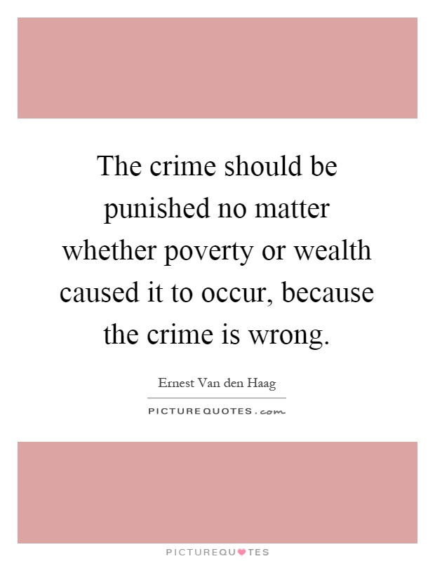 criminals should not be punished We ask prison reformers, victims' advocates and criminal justice policy advisors   there is not and should not be any entitlement to any tax-supported program.