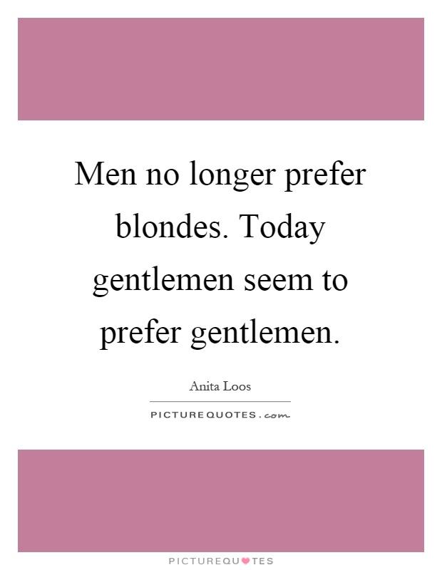 Men no longer prefer blondes. Today gentlemen seem to prefer gentlemen Picture Quote #1
