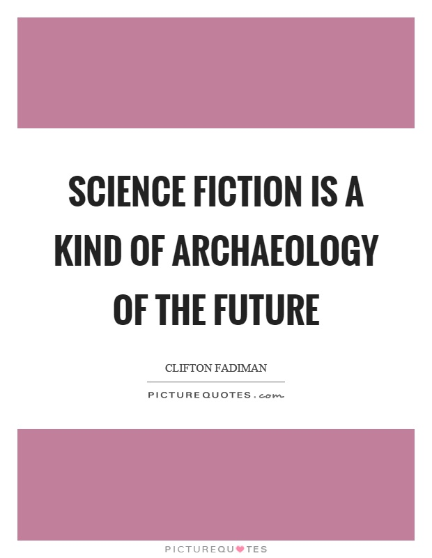 Science fiction is a kind of archaeology of the future Picture Quote #1