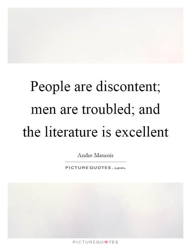 People are discontent; men are troubled; and the literature is excellent Picture Quote #1