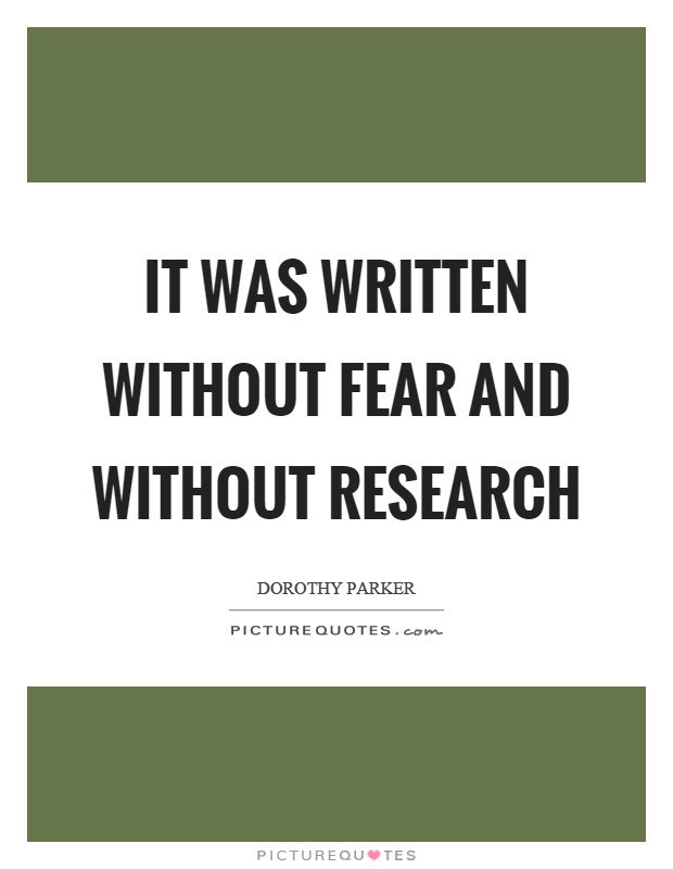 It was written without fear and without research Picture Quote #1