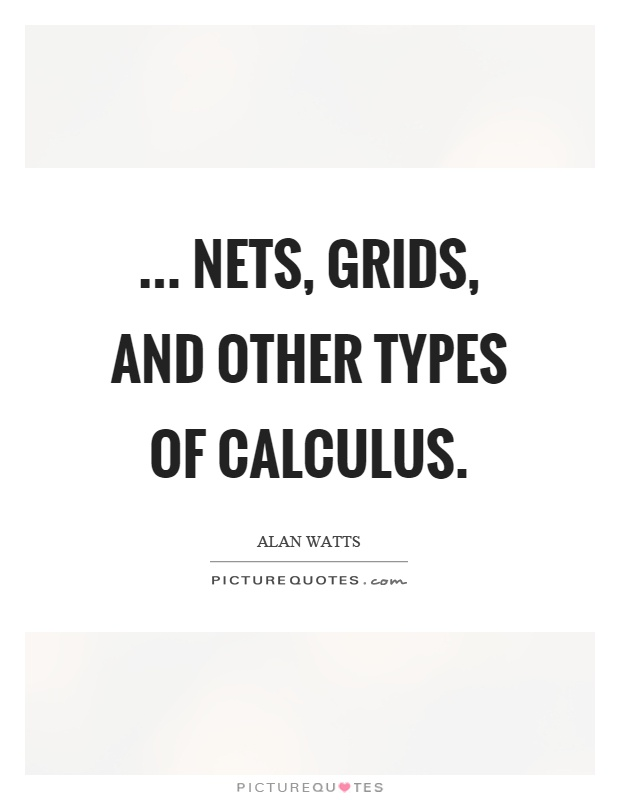 ... nets, grids, and other types of calculus Picture Quote #1