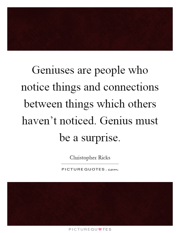 Quotes About People Who Notice: Geniuses Are People Who Notice Things And Connections