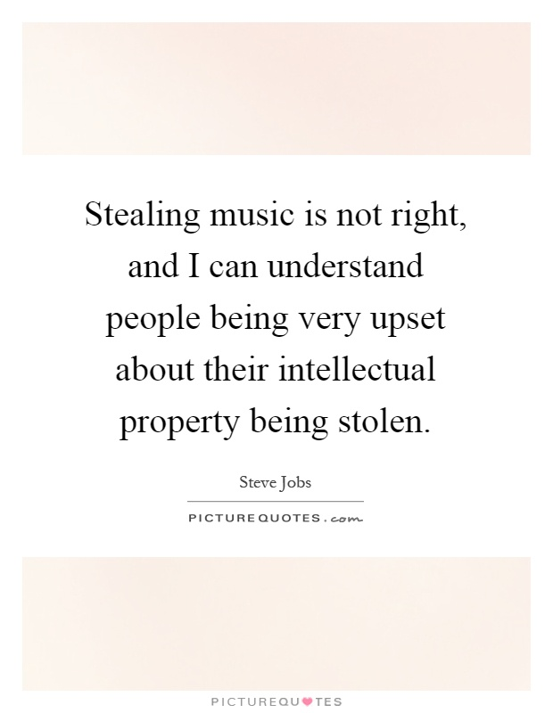 Stealing music is not right, and I can understand people being very upset about their intellectual property being stolen Picture Quote #1
