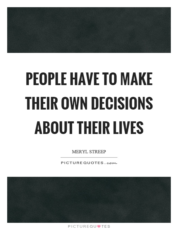 People have to make their own decisions about their lives Picture Quote #1