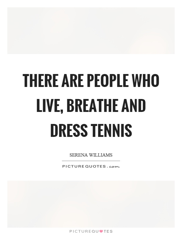 There are people who live, breathe and dress tennis Picture Quote #1