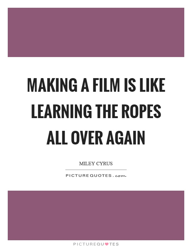 Making a film is like learning the ropes all over again Picture Quote #1