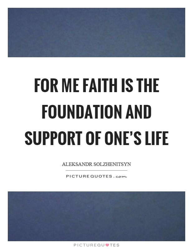 For me faith is the foundation and support of one's life Picture Quote #1