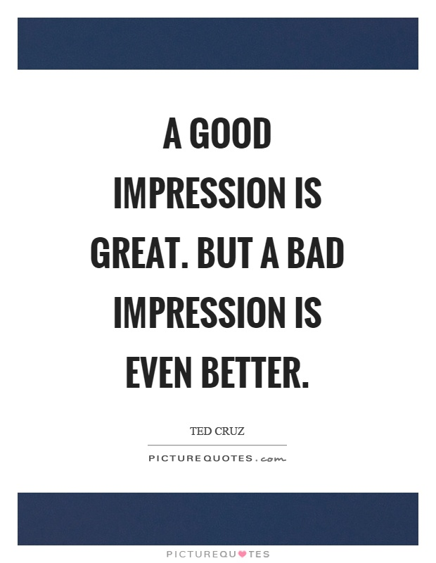 A good impression is great. But a bad impression is even better Picture Quote #1