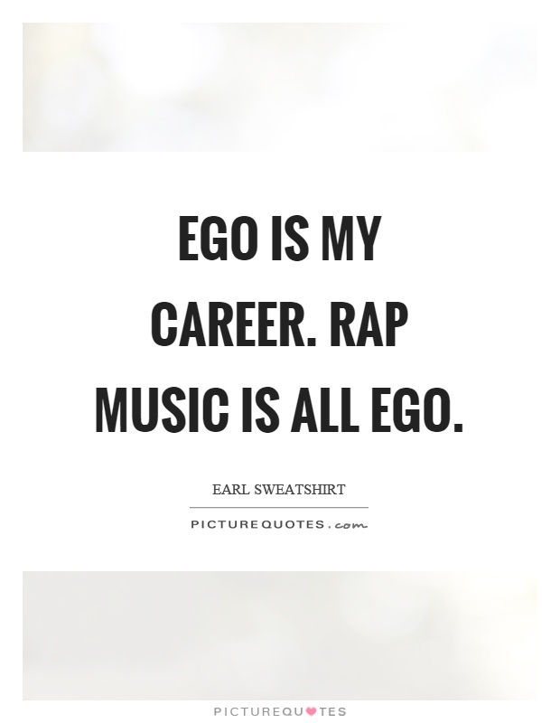 Ego is my career. Rap music is all ego Picture Quote #1