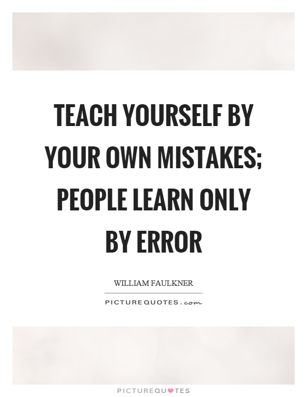 Teach yourself by your own mistakes; people learn only by error Picture Quote #1