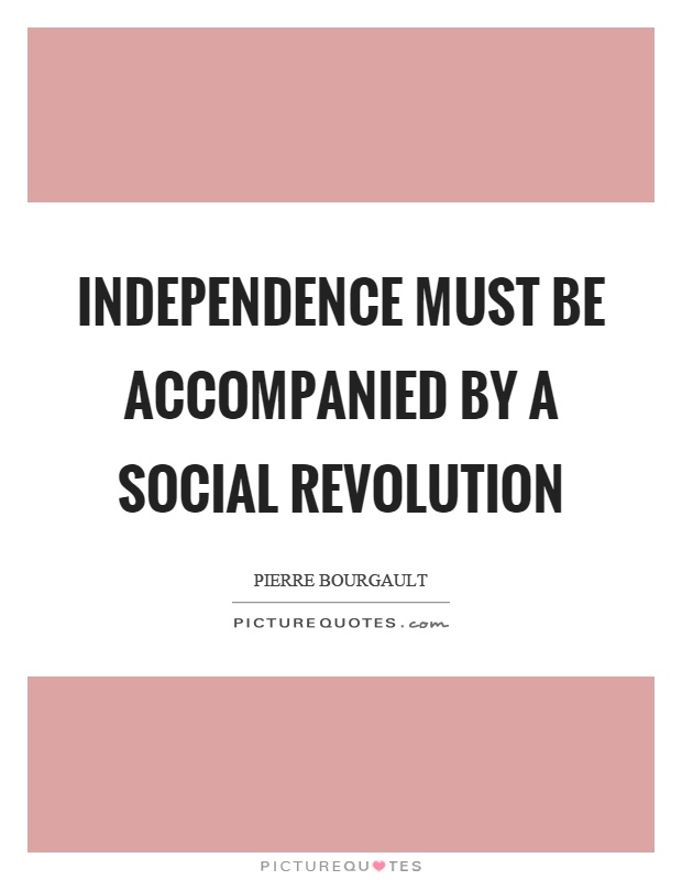 Independence must be accompanied by a social revolution Picture Quote #1