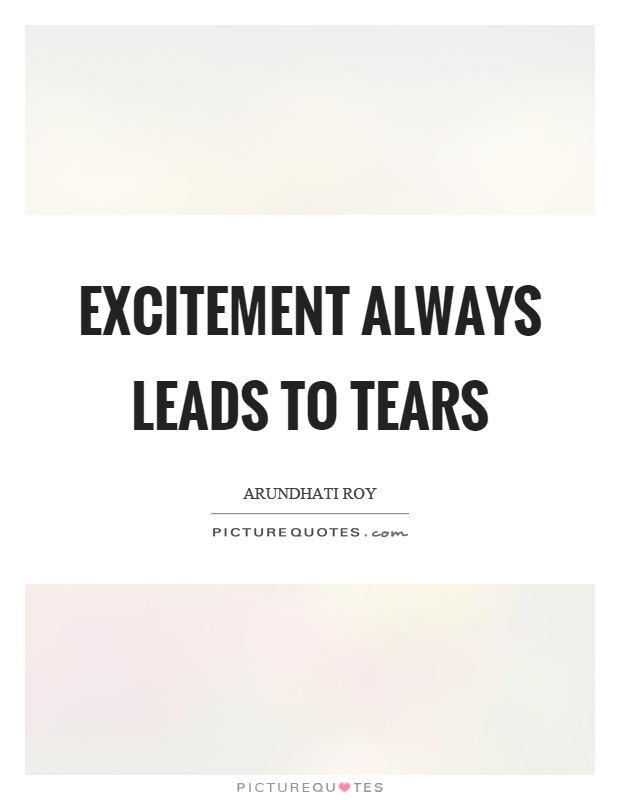 Excitement always leads to tears Picture Quote #1
