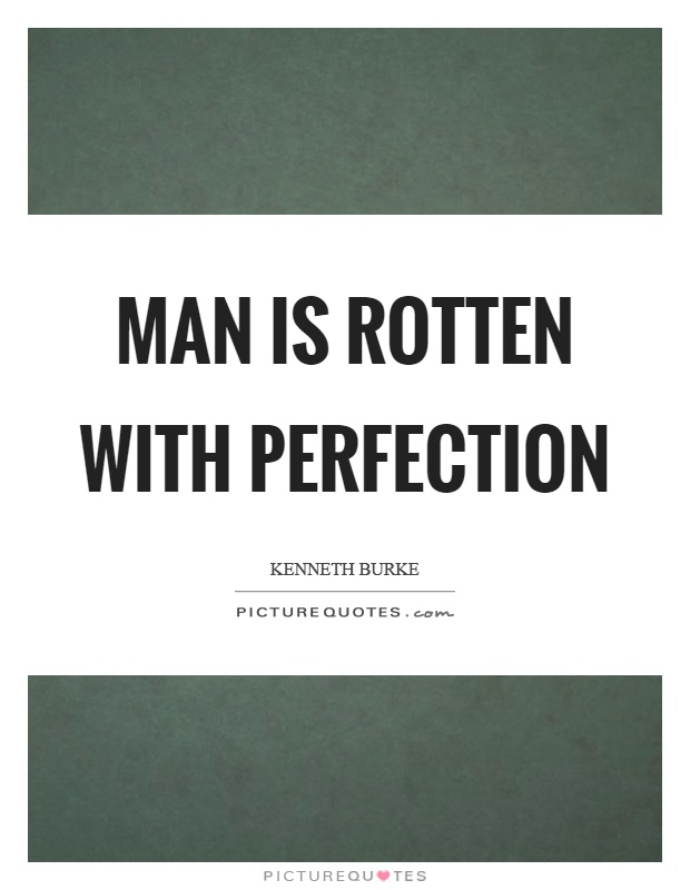Man is rotten with perfection Picture Quote #1
