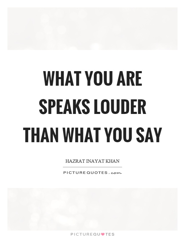 What you are speaks louder than what you say Picture Quote #1