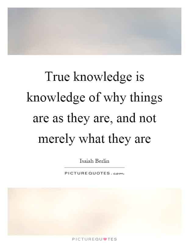 True knowledge is knowledge of why things are as they are, and not merely what they are Picture Quote #1