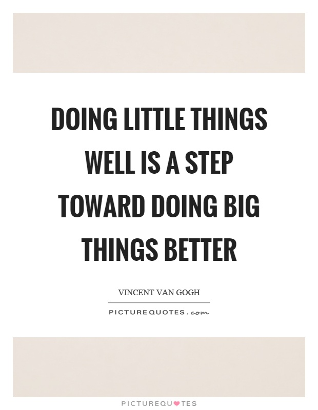 Doing little things well is a step toward doing big things better Picture Quote #1