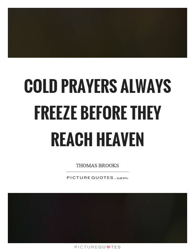 Cold prayers always freeze before they reach heaven Picture Quote #1