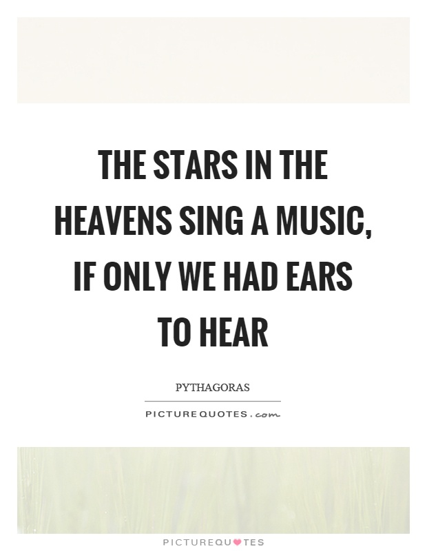 The stars in the heavens sing a music, if only we had ears to hear Picture Quote #1