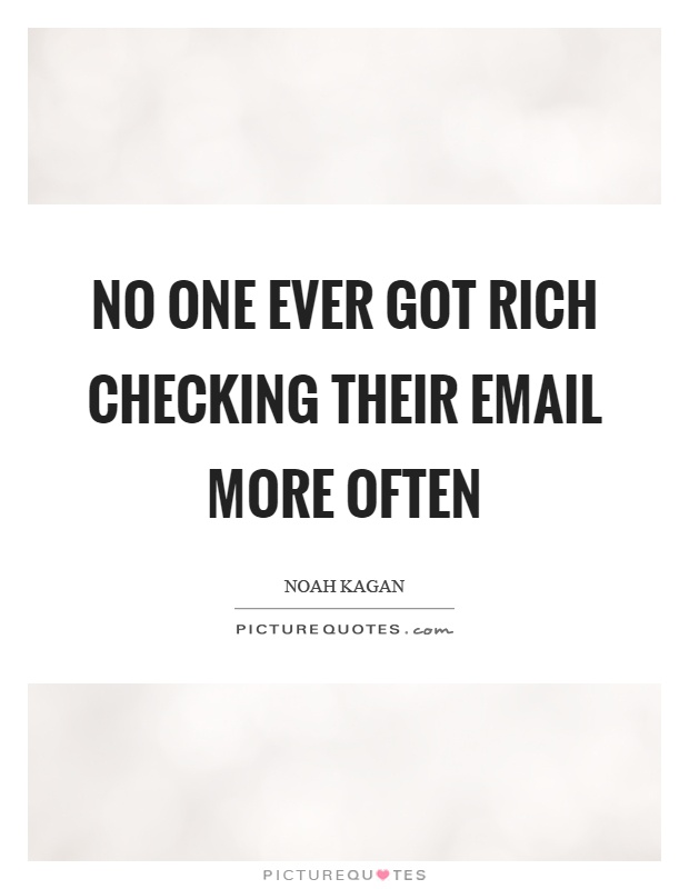 No one ever got rich checking their email more often Picture Quote #1