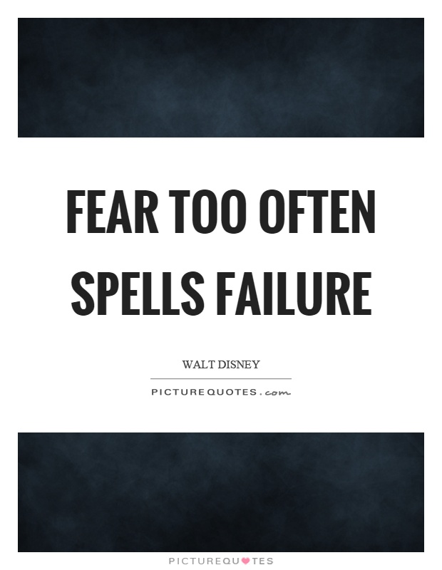 Fear too often spells failure Picture Quote #1