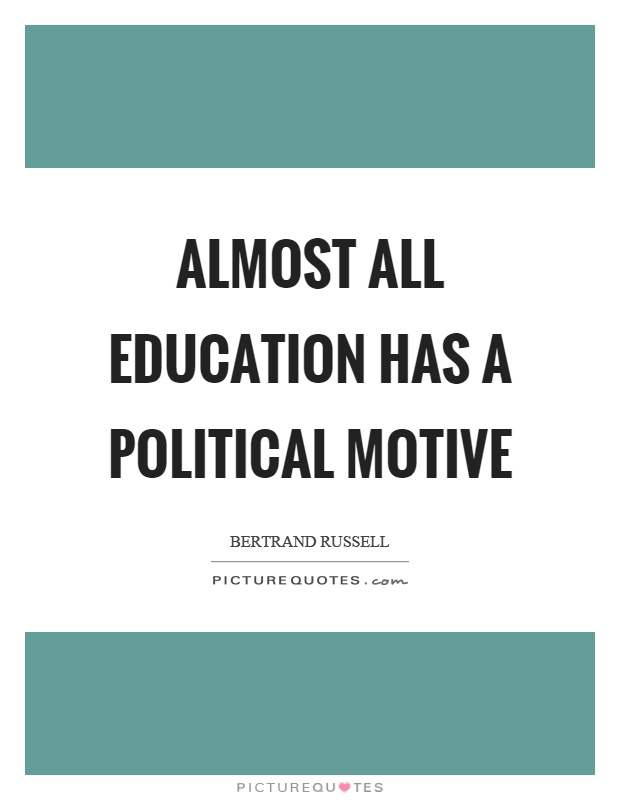 Almost all education has a political motive Picture Quote #1