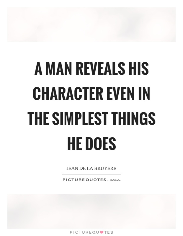 A man reveals his character even in the simplest things he does Picture Quote #1